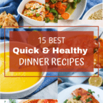 15 of my best healthy and quick dinner recipes