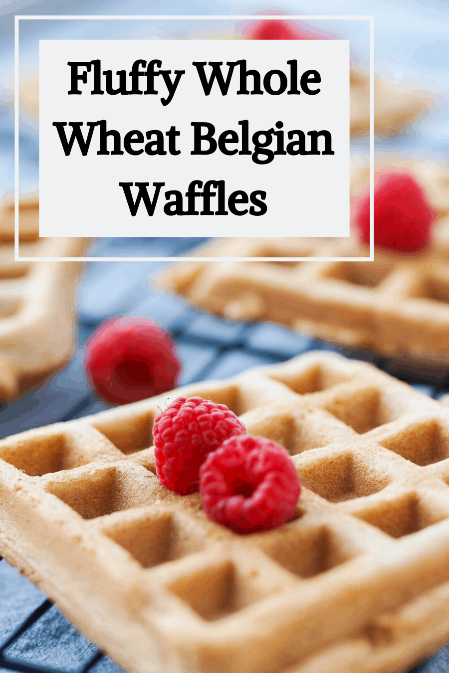 Pinterest Pin  for Whole Wheat Belgian Waffles with an up close picture of wafles