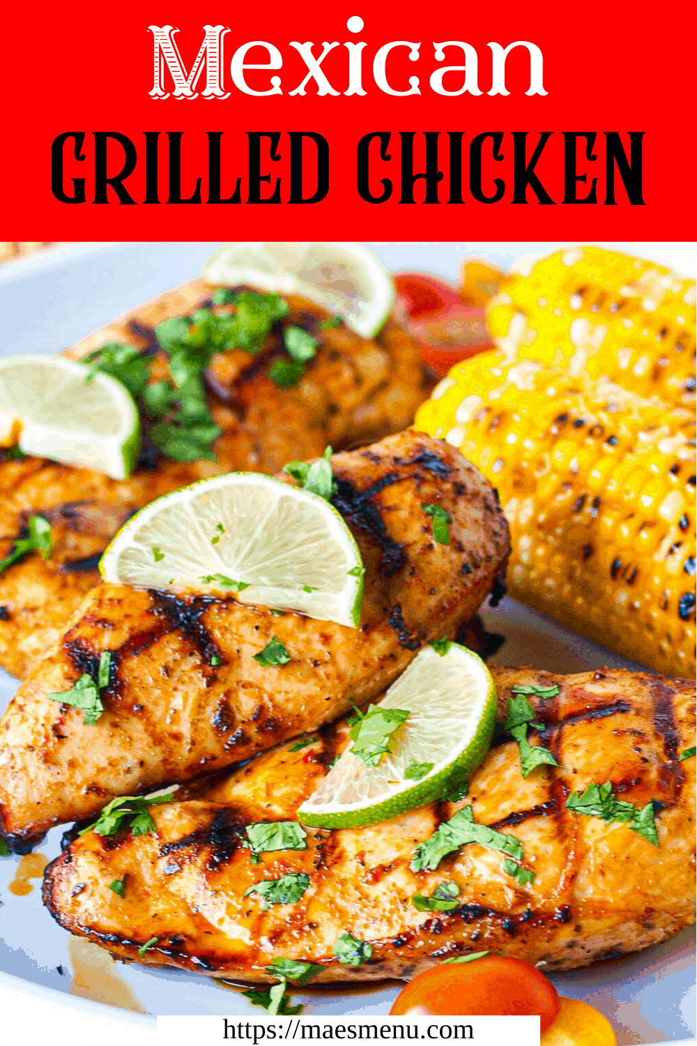 My pinterest pin for Mexican grilled chicken.  The picture has grilled chicken breasts with lime slices and cilantro on top with corn in the background.