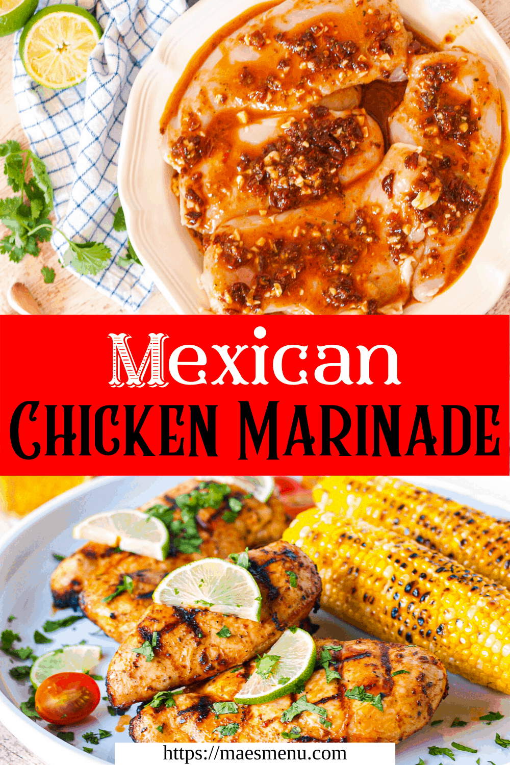 A pinterest pin for Mexican Chicken Marinade. On the top is a plate of marinating chicken. On the bottom is a plate of grilled chicken next to two ears of corn.