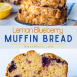 """""""Lemon blueberry muffin bread"""" with a stack of the bread on the top image and a side shot of a piece of bread on the bottom shot"""