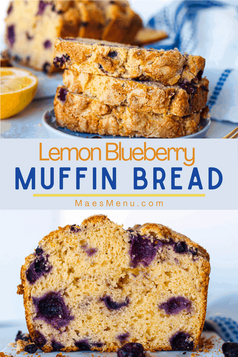 A pinterest pin for Lemon Blueberry Muffin bead -- on the top is a picture of a stack of pieces of bread. ON the bottom is a side shot of a loaf of the bread.
