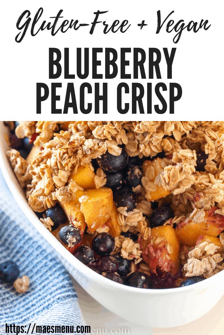 Gluten-free + vegan blueberry peach crisp with an up-close shot of the crisp.