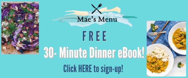 Mae's Menu FREE 30 minute dinner eBook! Click here to sign up (with a picture of a cabbage salad and chicken curry)