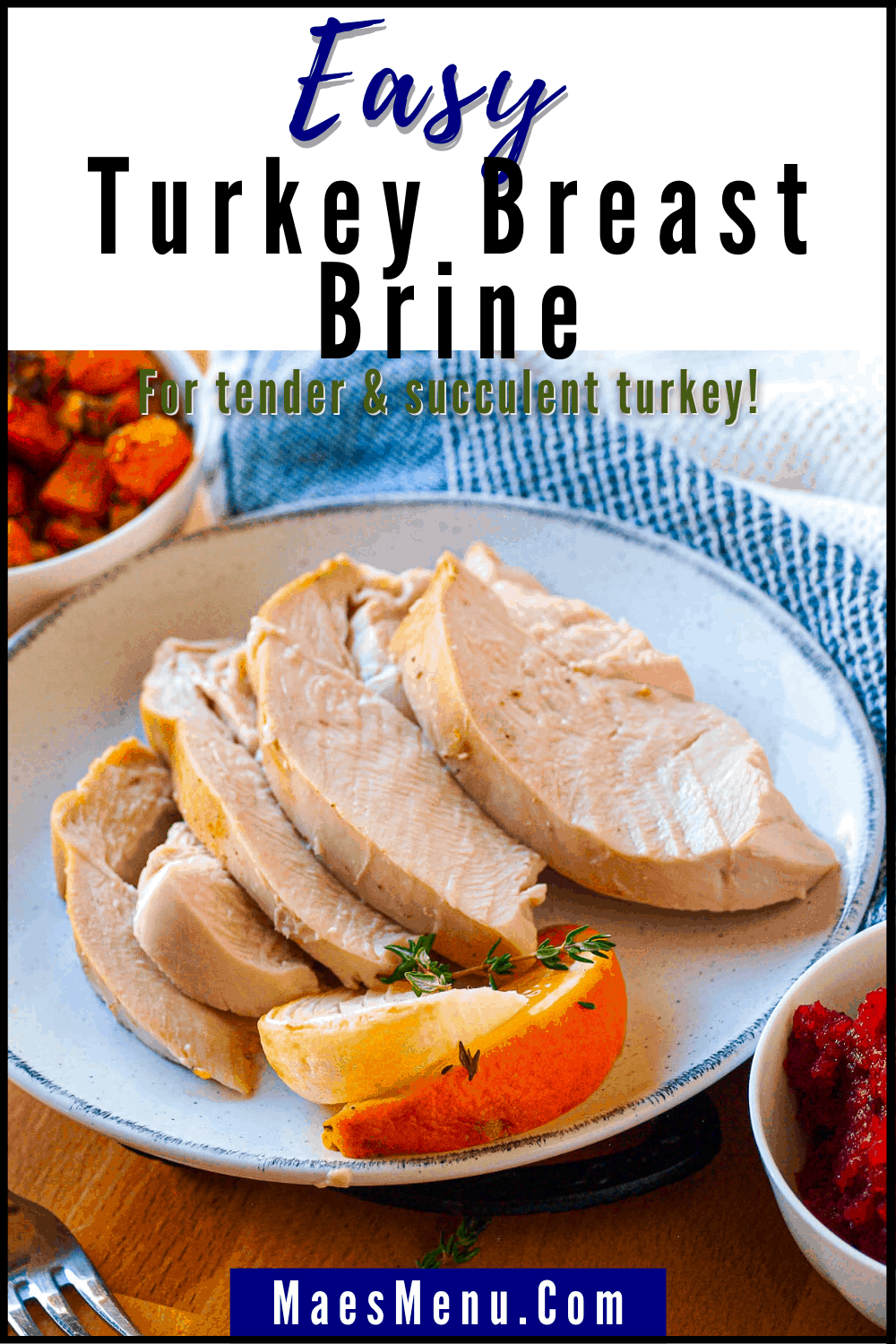a pinterest pin for Easy Turkey Breast Brine. For tender & succulent turkey! On the picture is an up-close image of juicy sliced turkey